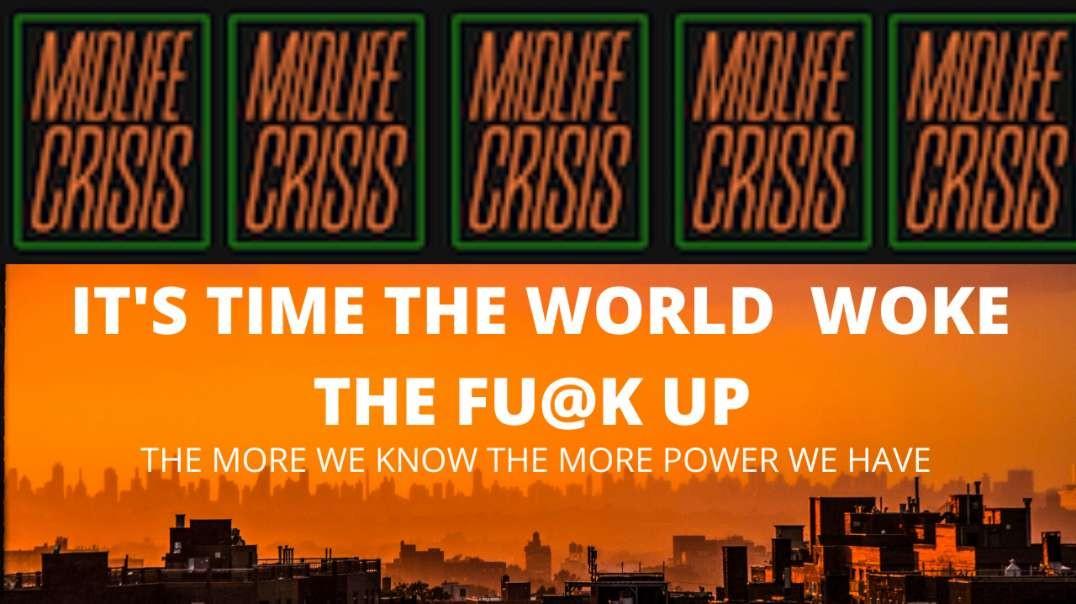 IT'S TIME THE WORLD WOKE THE FU@K UP