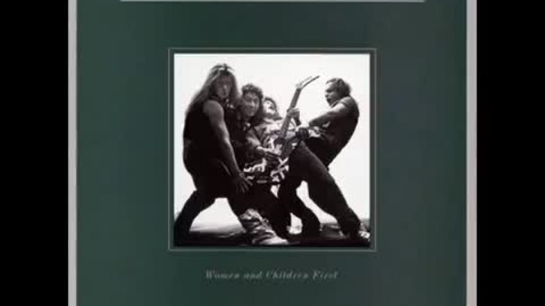 Van Halen:   Women and Children First; SONG