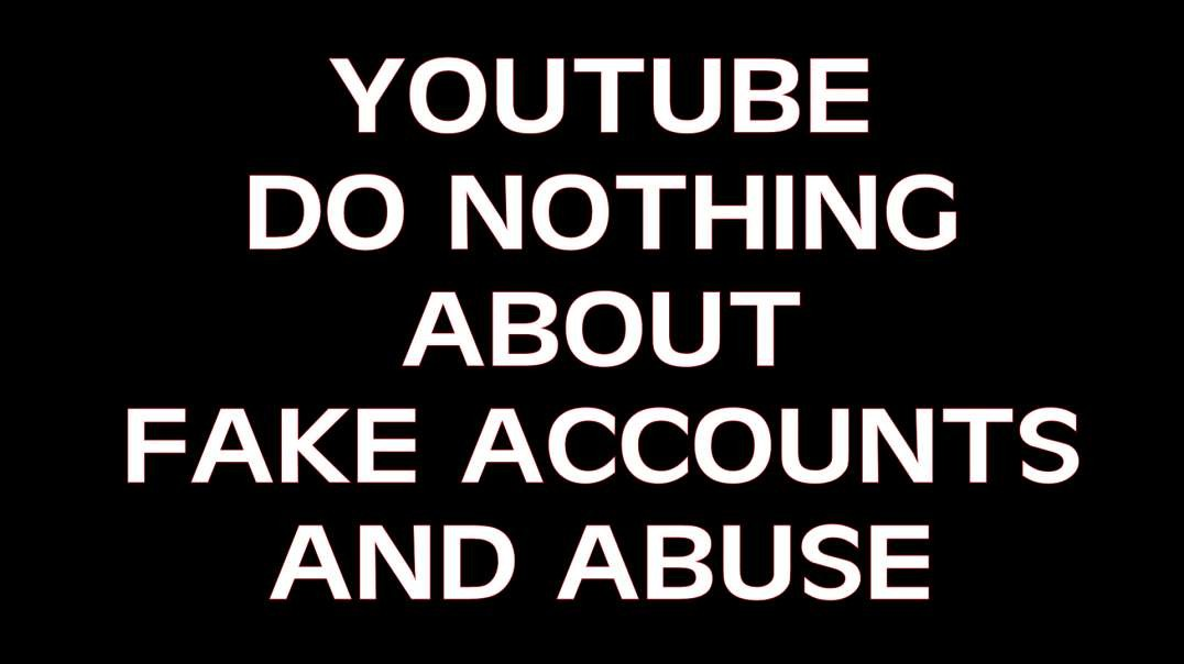 Youtube: abuse and fake accounts 4 years now